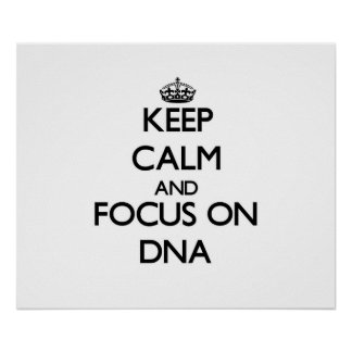 Keep Calm and focus on DNA Poster