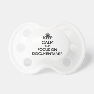 Keep Calm and focus on Documentaries Pacifier
