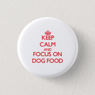 Keep Calm and focus on Dog Food Pinback Button