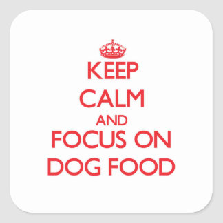 Keep Calm and focus on Dog Food Square Sticker