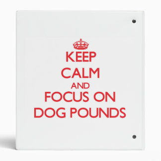Keep Calm and focus on Dog Pounds Binder