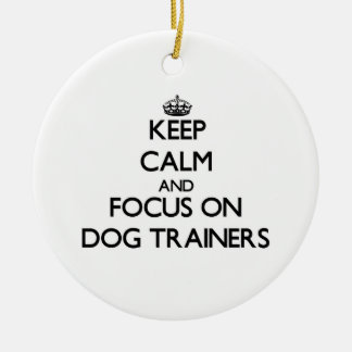 Keep Calm and focus on Dog Trainers Christmas Ornaments
