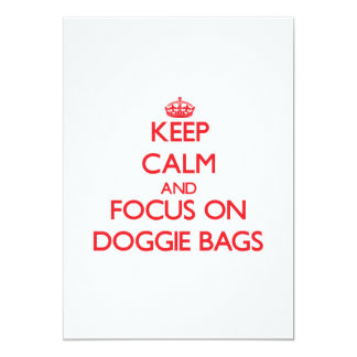 Keep Calm and focus on Doggie Bags 5x7 Paper Invitation Card