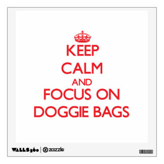 Keep Calm and focus on Doggie Bags Room Graphic