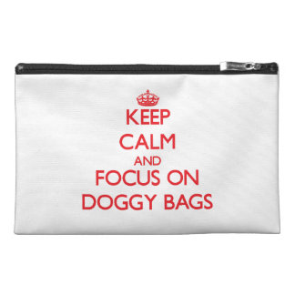 Keep Calm and focus on Doggy Bags Travel Accessory Bags