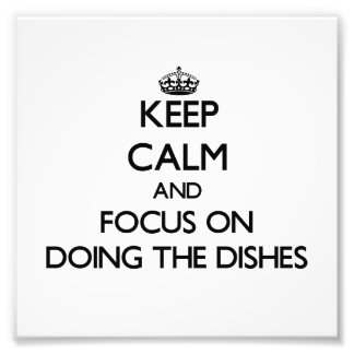Keep Calm and focus on Doing The Dishes Photograph