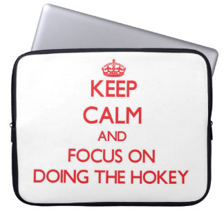 Keep Calm and focus on Doing The Hokey Computer Sleeves
