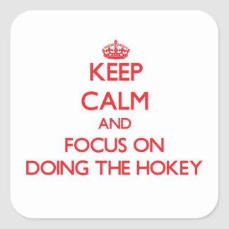 Keep Calm and focus on Doing The Hokey Square Sticker