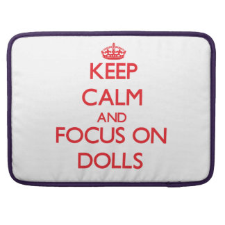 Keep Calm and focus on Dolls Sleeve For MacBook Pro