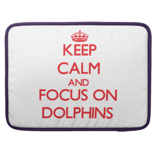 Keep Calm and focus on Dolphins Sleeve For MacBooks