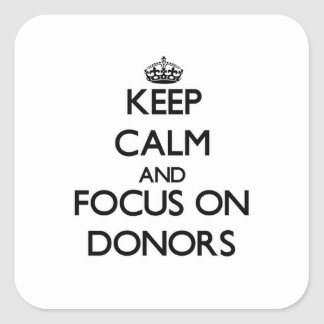 Keep Calm and focus on Donors Stickers