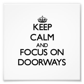Keep Calm and focus on Doorways Photograph