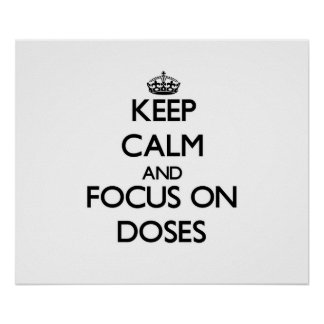 Keep Calm and focus on Doses Print