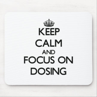 Keep Calm and focus on Dosing Mouse Pad