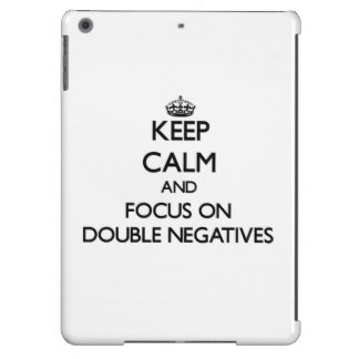 Keep Calm and focus on Double Negatives Case For iPad Air