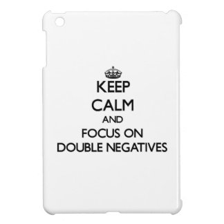 Keep Calm and focus on Double Negatives Case For The iPad Mini