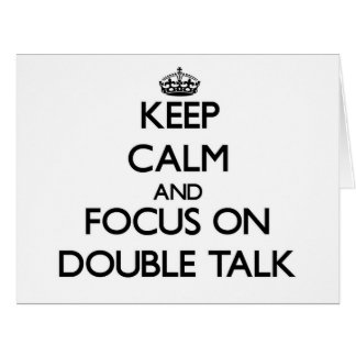 Keep Calm and focus on Double Talk Large Greeting Card