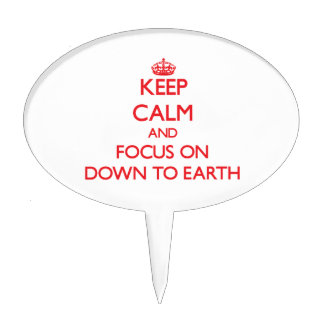 Keep Calm and focus on Down To Earth Cake Topper