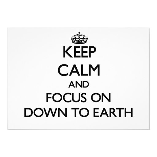 Keep Calm and focus on Down To Earth Custom Announcement