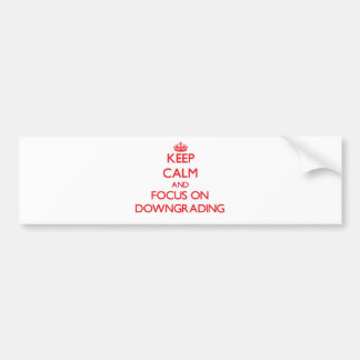 Keep Calm and focus on Downgrading Bumper Sticker