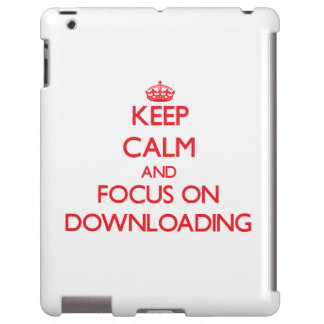 Keep Calm and focus on Downloading