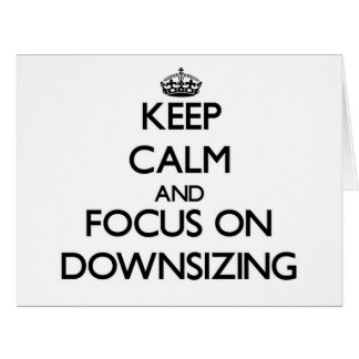 Keep Calm and focus on Downsizing Large Greeting Card