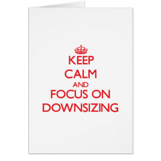 Keep Calm and focus on Downsizing Greeting Card