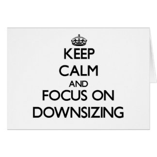 Keep Calm and focus on Downsizing Stationery Note Card