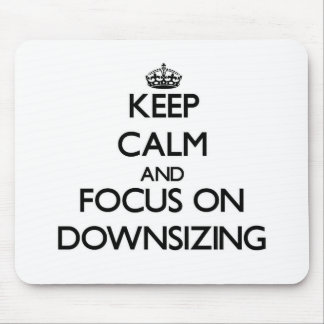 Keep Calm and focus on Downsizing Mousepads