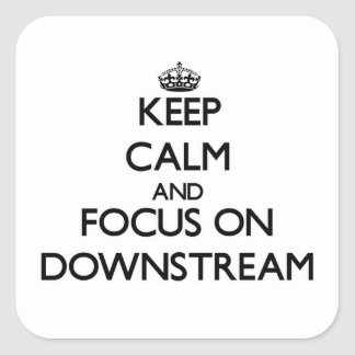 Keep Calm and focus on Downstream Square Sticker