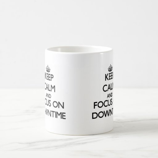 Keep Calm and focus on Downtime Mugs
