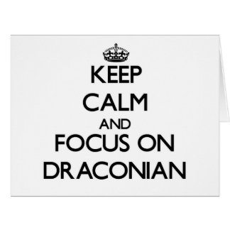 Keep Calm and focus on Draconian Card