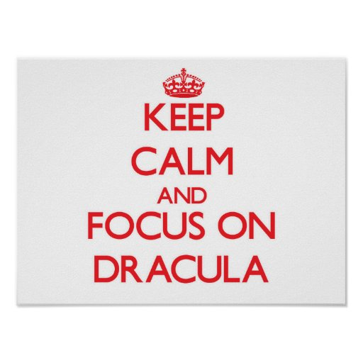Keep Calm and focus on Dracula Posters