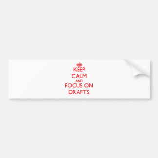Keep Calm and focus on Drafts Bumper Sticker