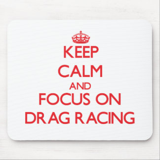 Keep Calm and focus on Drag Racing Mouse Pad
