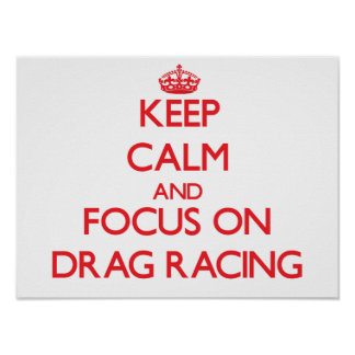 Keep Calm and focus on Drag Racing Posters