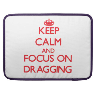 Keep Calm and focus on Dragging Sleeve For MacBooks