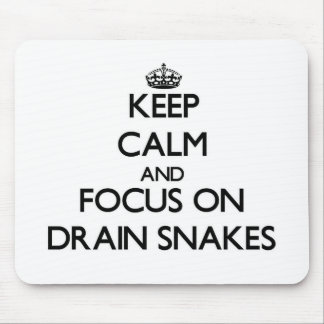 Keep Calm and focus on Drain Snakes Mouse Pad