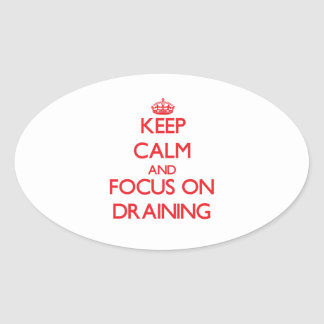Keep Calm and focus on Draining Oval Sticker