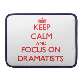 Keep Calm and focus on Dramatists Sleeves For MacBook Pro