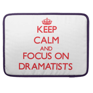 Keep Calm and focus on Dramatists MacBook Pro Sleeve