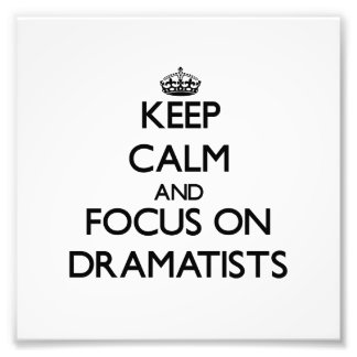 Keep Calm and focus on Dramatists Photographic Print