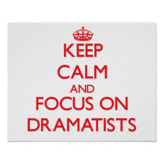 Keep Calm and focus on Dramatists Poster