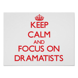 Keep Calm and focus on Dramatists Print