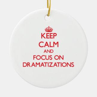 Keep Calm and focus on Dramatizations Ornament