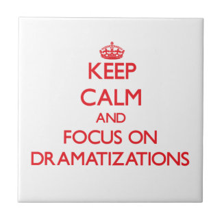 Keep Calm and focus on Dramatizations Tiles
