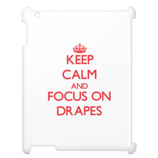 Keep Calm and focus on Drapes iPad Cases