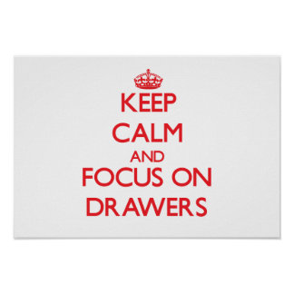 Keep Calm and focus on Drawers Poster