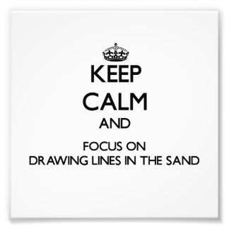 Keep Calm and focus on Drawing Lines In The Sand Photo