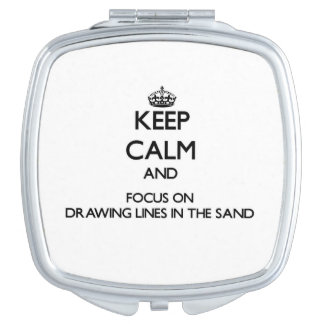 Keep Calm and focus on Drawing Lines In The Sand Makeup Mirrors